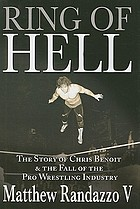 Ring of Hell : the story of Chris Benoit & the fall of the pro wrestling industry