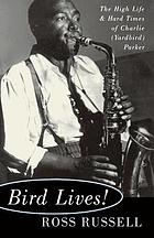 Bird lives! : the high life and hard times of Charlie (Yardbird) Parker