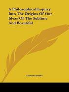 A philosophical inquiry into the origin of our ideas of the sublime and beautiful : with an introductory discourse concerning taste, and several other additions