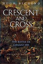 Crescent and cross : the Battle of Lepanto 1571
