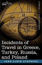 Incidents of travel in Greece, Turkey, Russia, and Poland / by J.L. Stephens