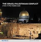 The Israeli-Palestinian conflict : crisis in the Middle East
