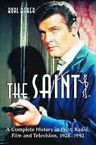Saint Complete history in print, radio, film and television\ of Leslie Charteris' Robin Hood of modern crime, Simon Templar, 1928-1992