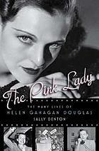 The pink lady : the many lives of Helen Gahagan Douglas