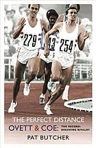 The perfect distance : Ovett and Coe - the record breaking rivalry