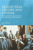 Realist film theory and cinema : the nineteenth-century Lukácsian and intuitionist realist traditions