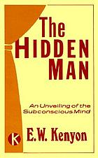 The hidden man : the new self an unveiling of the subconscious mind.