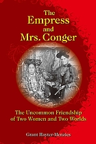 The empress and Mrs. Conger : the uncommon friendship of two women and two worlds