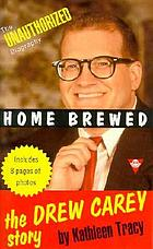 Home brewed : the Drew Carey story