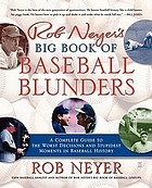 Rob Neyer's big book of baseball blunders : a complete guide to the worst decisions and stupidest moments in baseball history