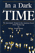 In a dark time : the apocalyptic temper in the American novel of the nuclear age