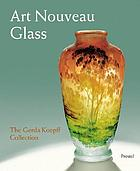 Art nouveau glass : the Gerda Koepff collection