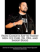 From Gangsta Rap to family man: Ice Cube, Dr. Dre, and Snoop Dogg