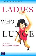 Ladies who lunge : celebrating difficult women