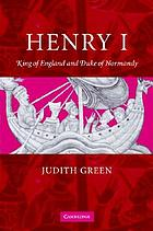 Henry I : King of England and Duke of Normandy