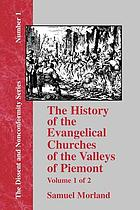 The History of the Evangelical churches of the valleys of Piemont containing a most exact geographical description of the place, and a faithfull account of the doctrine, life, and persecutions of the ancient inhabitants : together with a most naked and punctual relation of the late bloudy massacre, 1655, and a narrative of all the following transactions, to ... 1658 : all which are justified, partly by divers ancient manuscripts written many hundred years before Calvin or Luther, and partly by other most authentick attestations, the true originals ... are to be seen ... in the publick library of ... the University of Cambridge