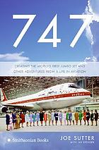 747 : creating the world's first jumbo jet and other adventures from a life in action