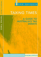 Taxing times : a guide to Australia's tax debate