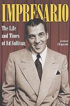 Impresario : the life and times of Ed Sullivan