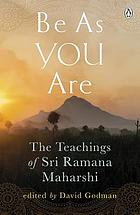Be as you are : the teachings of Sri Ramana Maharshi