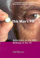 This man's pill : reflections on the 50th birthday of the pill