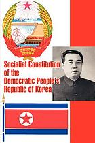 Socialist constitution of the Democratic People's Republic of Korea, adopted at the first session of the Fifth Supreme People's Republic of Korea, December 27, 1972
