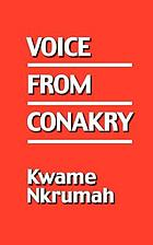 "Voice from Conakry : [broadcasts to the people of Ghana made in Conakry between March and December 1966 on Radio Guinea's ""Voice of the Revolution"""