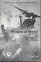Weapon of denial : air power and the Battle for New Guinea