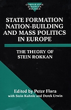 State formation, nation-building, and mass politics in Europe : the theory of Stein Rokkan : based on his collected works