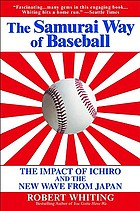 The samurai way of baseball : the impact of Ichiro and the new wave from Japan