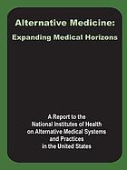 Alternative medicine : expanding medical horizons : a report to the National Institutes of Health on alternative medical systems and practices in the United States