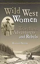 Wild West women : travellers, adventurers and rebels