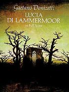 Lucia di Lammermoor = The bride of Lammermoor : opera in three acts