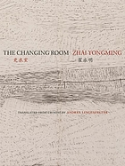The changing room : selected poetry of Zhai Yongming = Geng yi shi The changing room = Geng yi shi