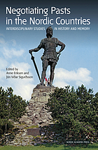 Negotiating pasts in the Nordic countries : interdisciplinary studies in history and memory