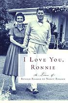 I love you, Ronnie : the letters of Ronald Reagan to Nancy Reagan