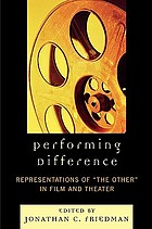 "Performing difference : representations of ""the other"" in film and theater"