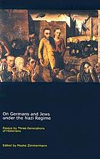 On Germans and Jews under the Nazi regime : essays by three generations of historians : a festschrift in honor of Otto Dov Kulka
