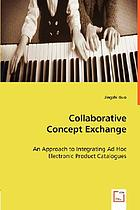 Collaborative Concept Exchange An Approach to Integrating Ad Hoc Electronic Product Catalogues