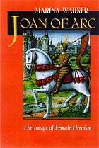 Joan of Arc : the image of female heroism