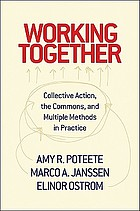 Working together : collective action, the commons, and multiple methods in practice