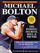 Michael Bolton : the passion, secrets, soul, and truths
