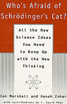 Who's afraid of Schrödinger's cat? : all the new science ideas you need to keep up with the new thinking
