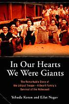 In our hearts we were giants : the remarkable story of the Lilliput Troupe : a dwarf family's survival of the Holocaust