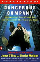 Dangerous company : management consultants and the businesses they save and ruin