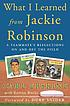 What I learned from Jackie Robinson : a teammate's reflections on and off the field