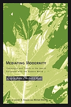 Mediating modernity : challenges and trends in the Jewish encounter with the modern world : essays in honor of Michael A. Meyer