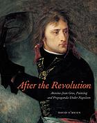 After the Revolution : Antoine-Jean Gros, painting and propaganda under Napoleon