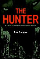 The hunter : a Detective Takako Otomichi mystery