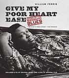Give my poor heart ease : voices of the Mississippi blues